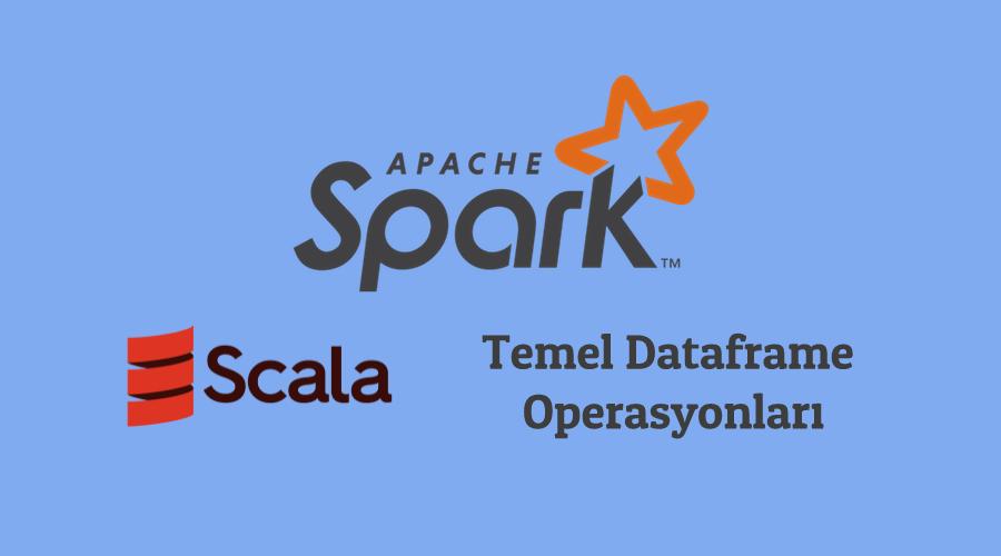 Apache Spark2 CSV Okuma, Şema Oluşturma, Dataframe Üzerinde SQL Sorguları (Scala)