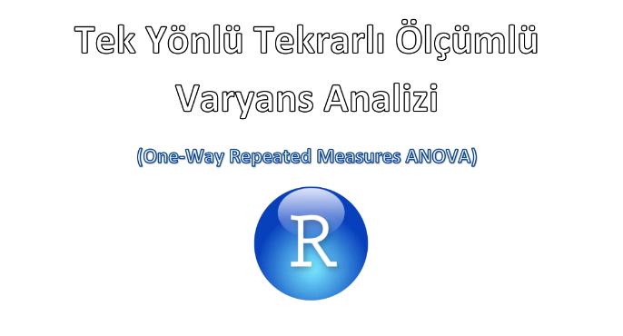 R İle Tek Yönlü Tekrarlı Ölçümler için Varyans Analizi Uygulaması