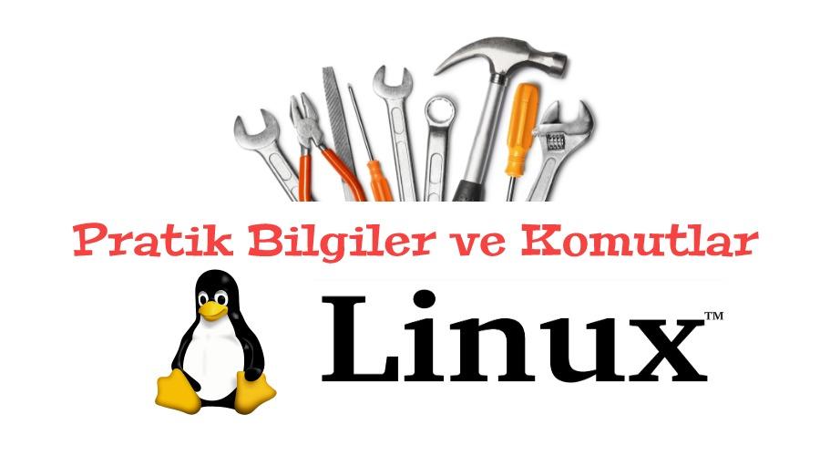 Pratik Bilgiler, Pratik Komutlar-7: Linux