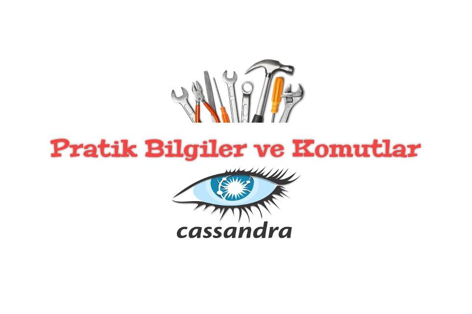 Pratik Bilgiler ve Komutlar: Cassandra