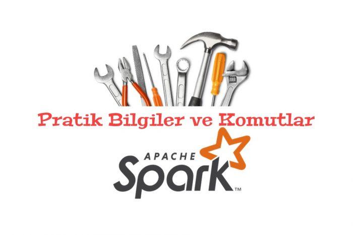 Pratik Bilgiler ve Komutlar: Apache Spark